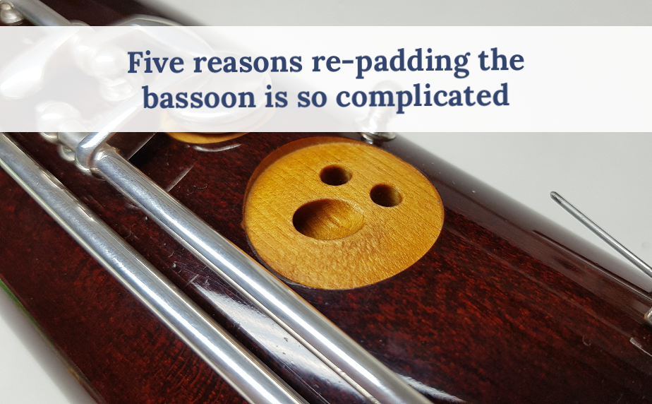 Five reasons why re-padding a bassoon is so complicated